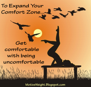 To Expand Your Comfort Zone - MotiveWeight.Blogspot.com