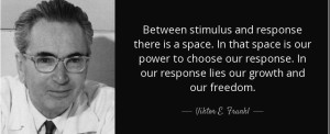 quote-between-stimulus-and-response-there-is-a-space-in-that-space-is-our-power-to-choose-viktor-e-frankl-10-18-45